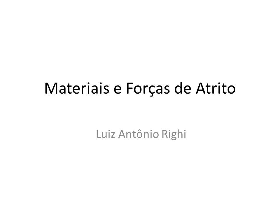 Materiais e Forças de Atrito Luiz Antônio Righi