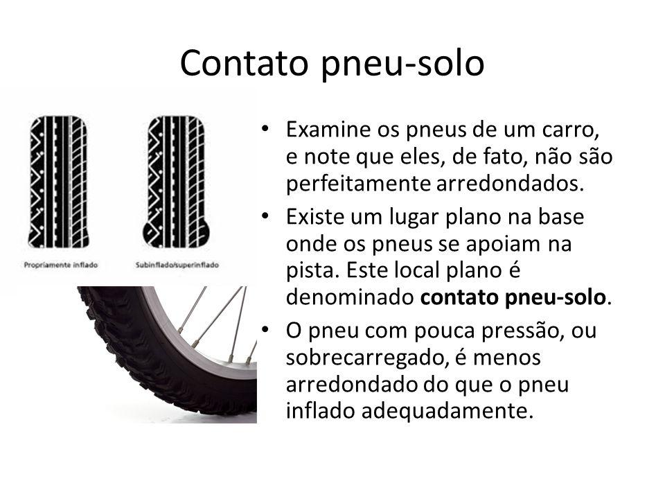 Contato pneu-solo Examine os pneus de um carro, e note que eles, de fato, não são perfeitamente arredondados. Existe um lugar plano na base onde os pn