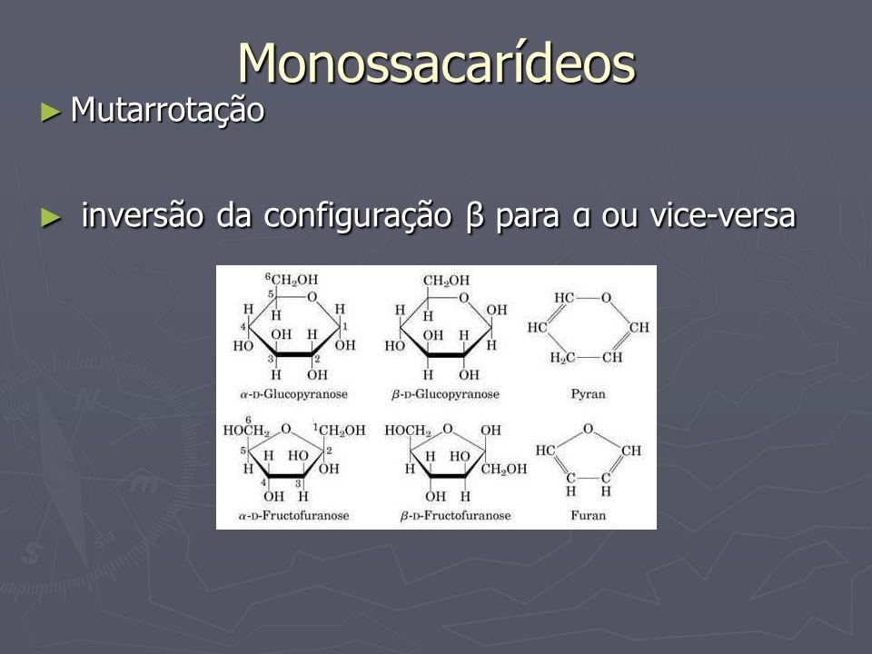 Monossacarídeos Mutarrotação Mutarrotação inversão da configuração β para α ou vice-versa inversão da configuração β para α ou vice-versa