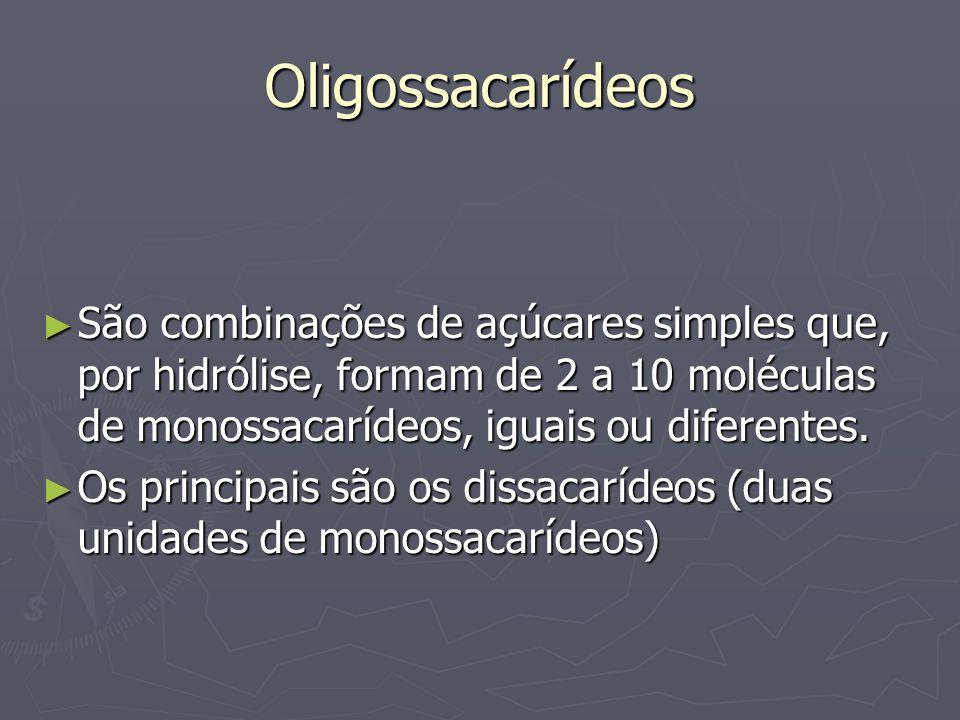 Oligossacarídeos São combinações de açúcares simples que, por hidrólise, formam de 2 a 10 moléculas de monossacarídeos, iguais ou diferentes. São comb