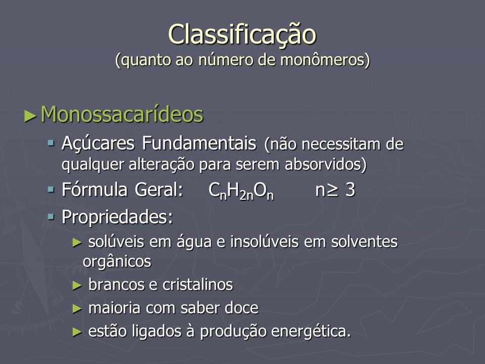 Classificação (quanto ao número de monômeros) Monossacarídeos Monossacarídeos Açúcares Fundamentais (não necessitam de qualquer alteração para serem a