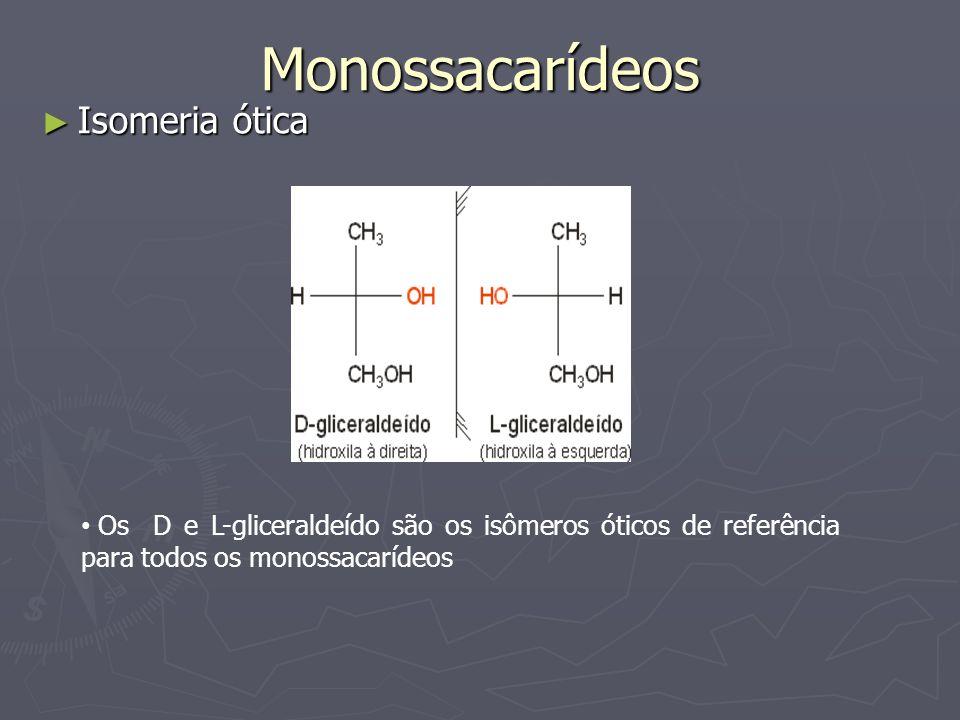 Monossacarídeos Isomeria ótica Isomeria ótica Os D e L-gliceraldeído são os isômeros óticos de referência para todos os monossacarídeos