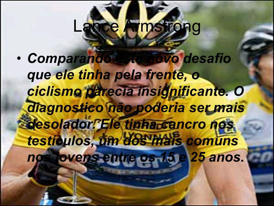Lance Armstrong Comparando este novo desafio que ele tinha pela frente, o ciclismo parecia insignificante.