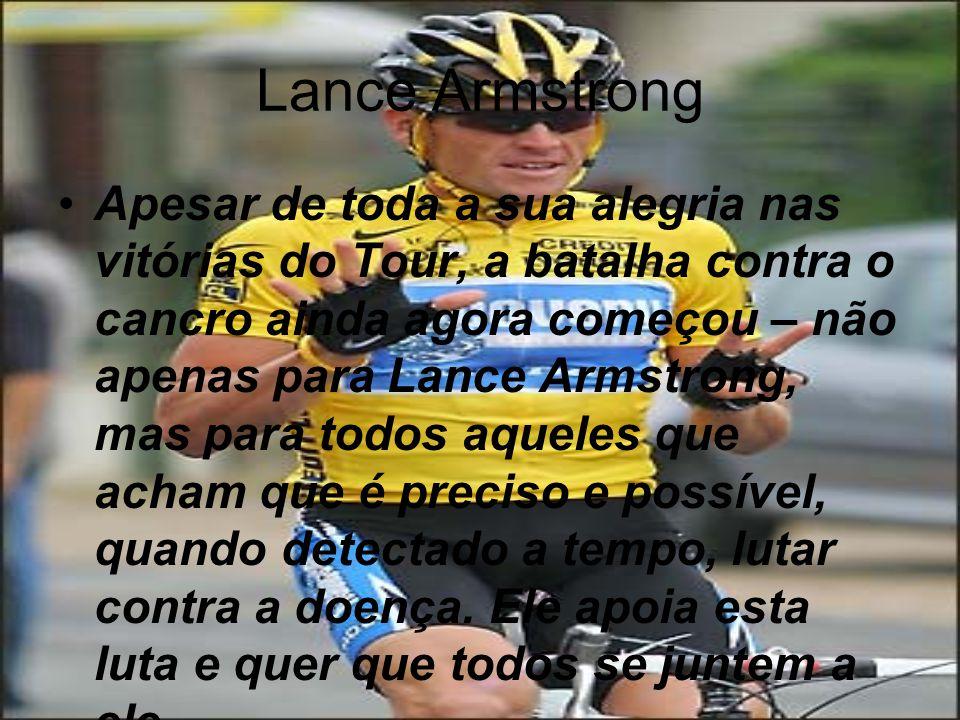 Lance Armstrong Durante o seu tratamento, antes mesmo da sua recuperação, antes mesmo de ele saber o seu destino, ele criou a Lance Armstrong Foundation.