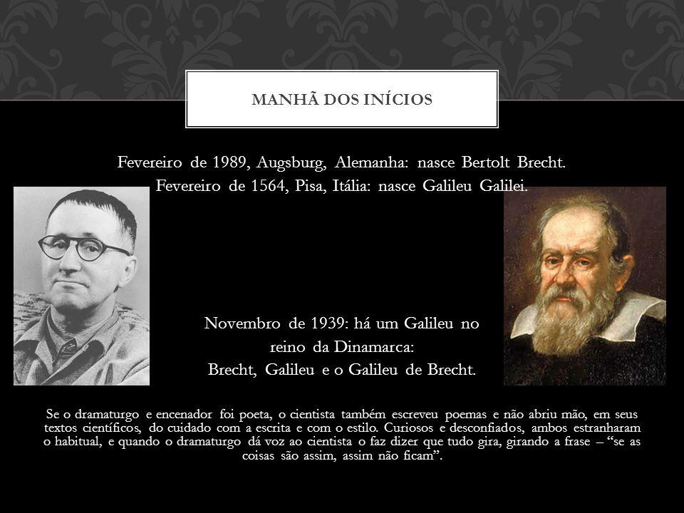 Fevereiro de 1989, Augsburg, Alemanha: nasce Bertolt Brecht. Fevereiro de 1564, Pisa, Itália: nasce Galileu Galilei. Novembro de 1939: há um Galileu n