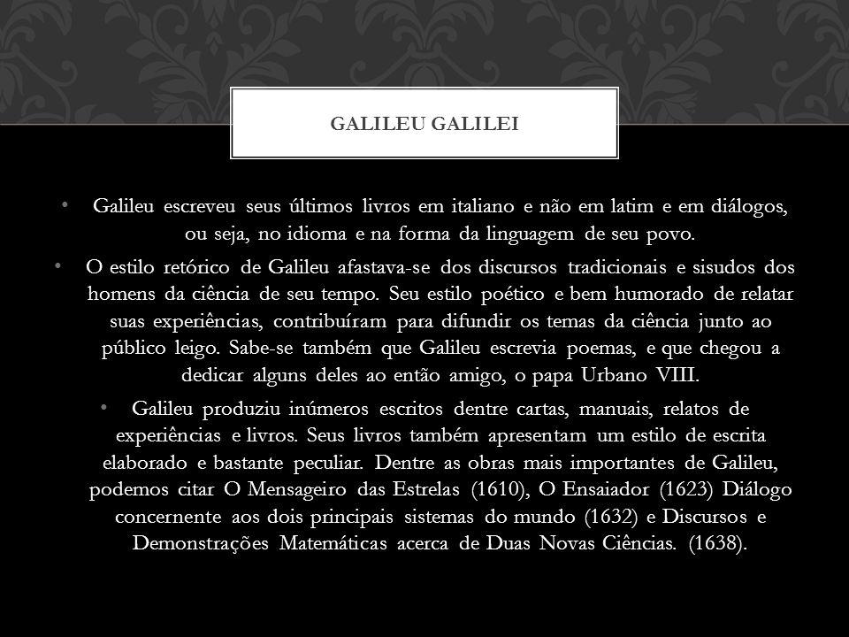 Galileu escreveu seus últimos livros em italiano e não em latim e em diálogos, ou seja, no idioma e na forma da linguagem de seu povo. O estilo retóri