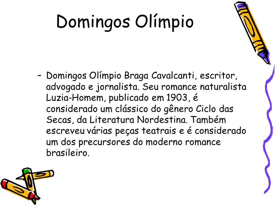 Domingos Olímpio –Domingos Olímpio Braga Cavalcanti, escritor, advogado e jornalista. Seu romance naturalista Luzia-Homem, publicado em 1903, é consid