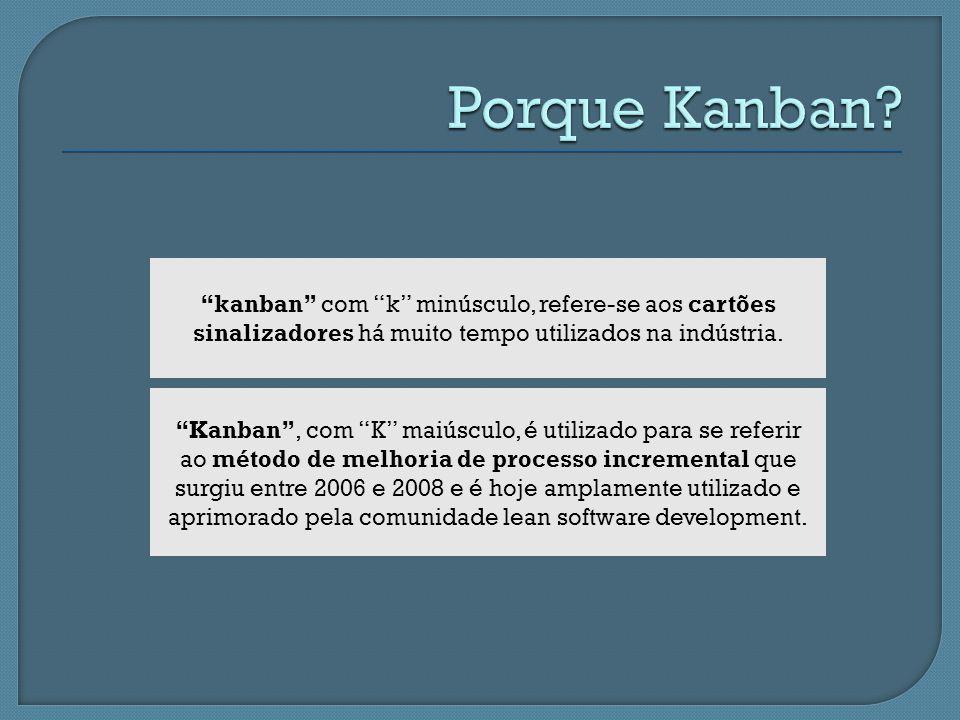 kanban com k minúsculo, refere-se aos cartões sinalizadores há muito tempo utilizados na indústria. Kanban, com K maiúsculo, é utilizado para se refer