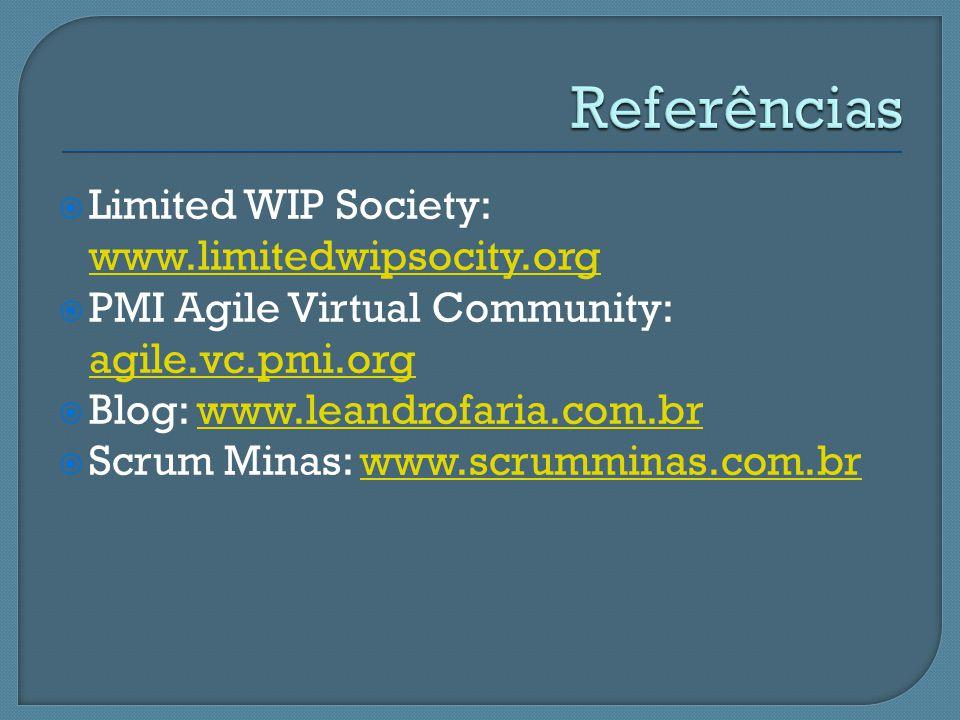 Limited WIP Society: www.limitedwipsocity.org www.limitedwipsocity.org PMI Agile Virtual Community: agile.vc.pmi.org agile.vc.pmi.org Blog: www.leandr