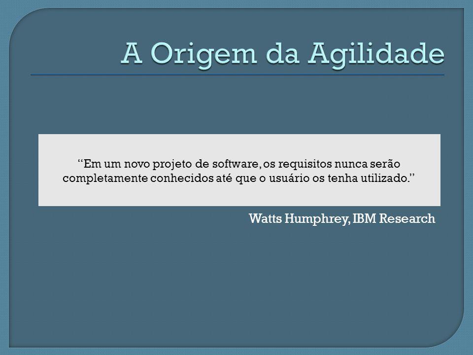 Watts Humphrey, IBM Research Em um novo projeto de software, os requisitos nunca serão completamente conhecidos até que o usuário os tenha utilizado.