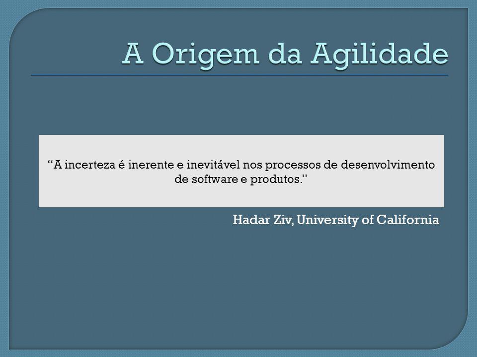 Hadar Ziv, University of California A incerteza é inerente e inevitável nos processos de desenvolvimento de software e produtos.
