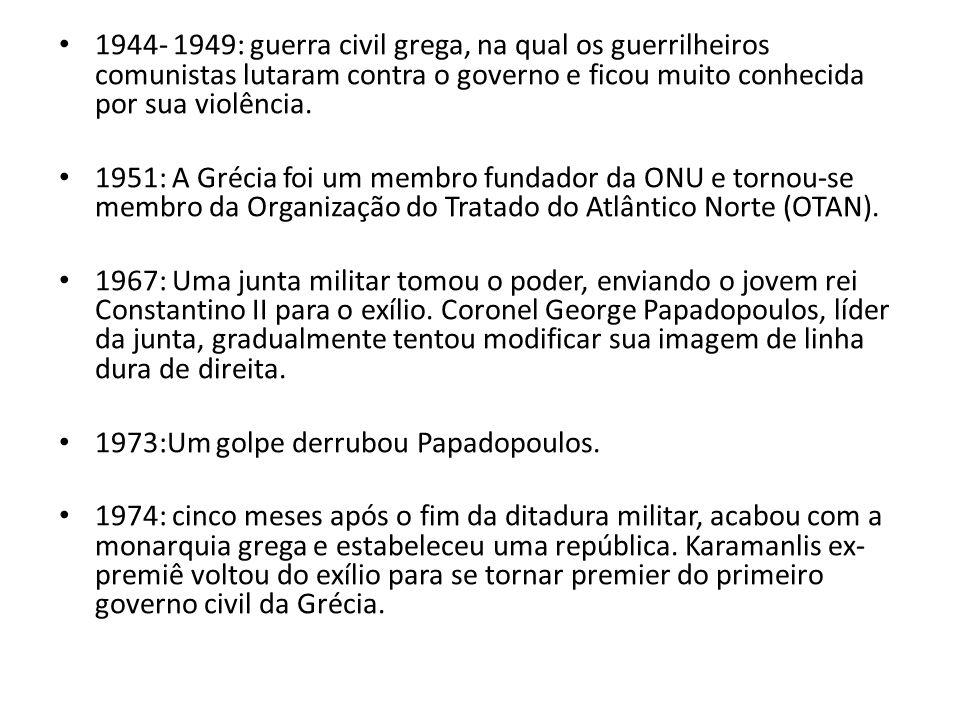 1944- 1949: guerra civil grega, na qual os guerrilheiros comunistas lutaram contra o governo e ficou muito conhecida por sua violência. 1951: A Grécia