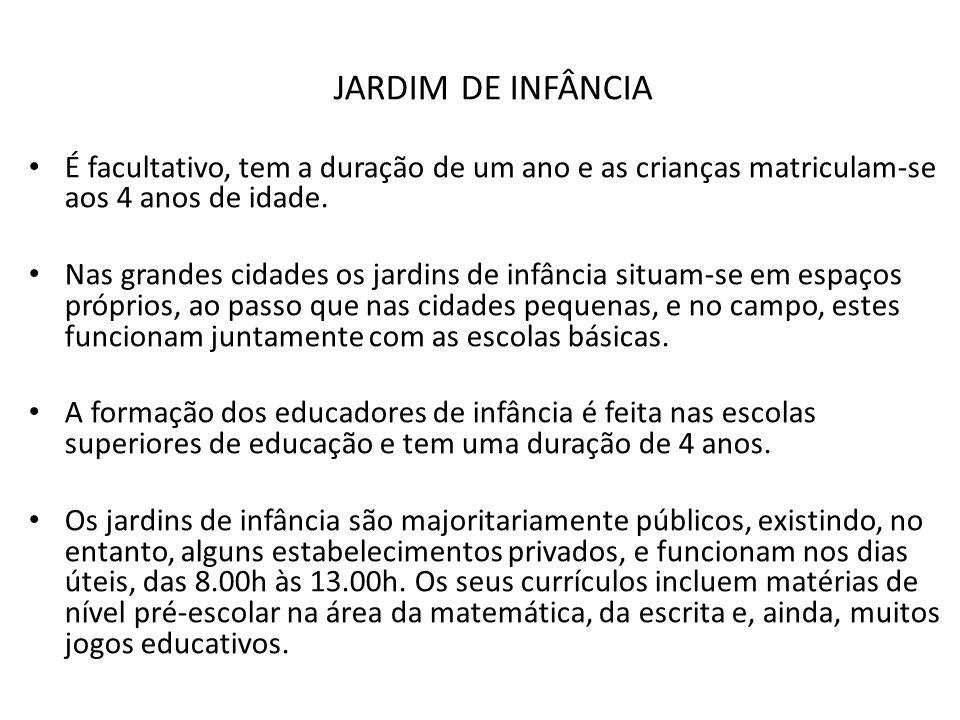 JARDIM DE INFÂNCIA É facultativo, tem a duração de um ano e as crianças matriculam-se aos 4 anos de idade. Nas grandes cidades os jardins de infância
