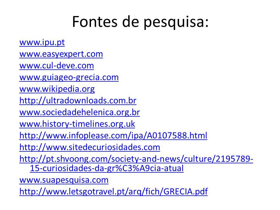 Fontes de pesquisa: www.ipu.pt www.easyexpert.com www.cul-deve.com www.guiageo-grecia.com www.wikipedia.org http://ultradownloads.com.br www.sociedade