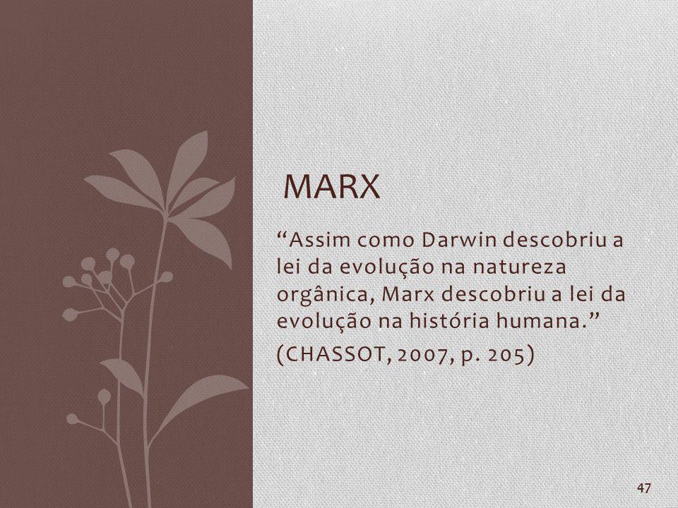 Assim como Darwin descobriu a lei da evolução na natureza orgânica, Marx descobriu a lei da evolução na história humana. (CHASSOT, 2007, p. 205) 47 MA