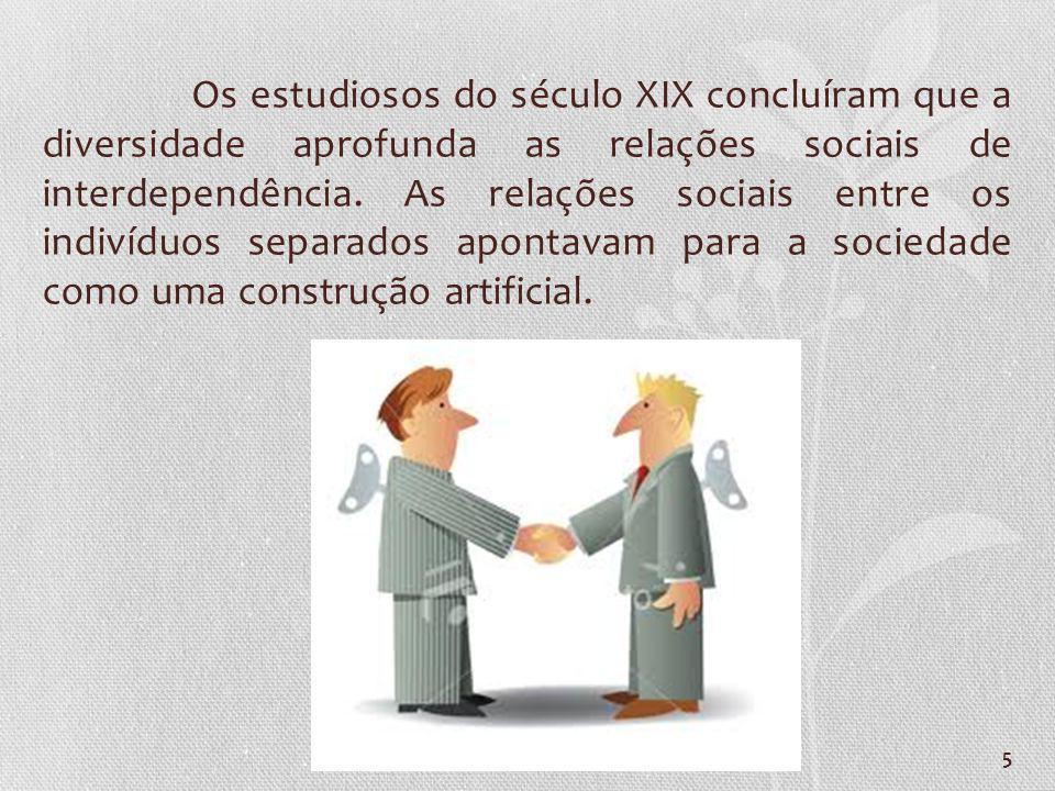 5 Os estudiosos do século XIX concluíram que a diversidade aprofunda as relações sociais de interdependência. As relações sociais entre os indivíduos