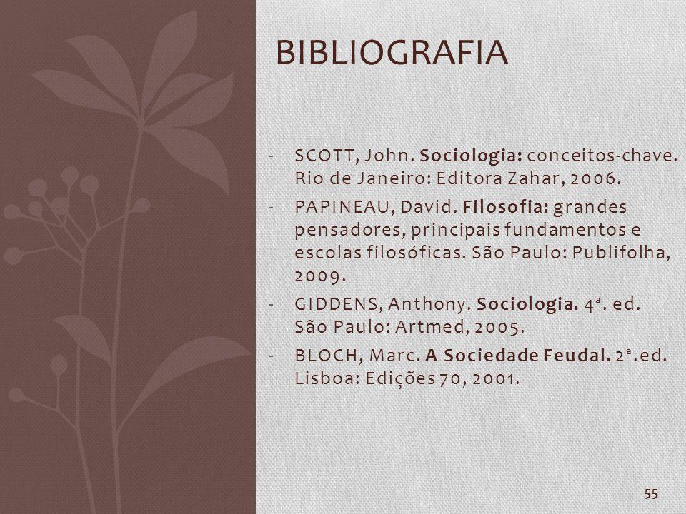 55 -SCOTT, John. Sociologia: conceitos-chave. Rio de Janeiro: Editora Zahar, 2006. -PAPINEAU, David. Filosofia: grandes pensadores, principais fundame