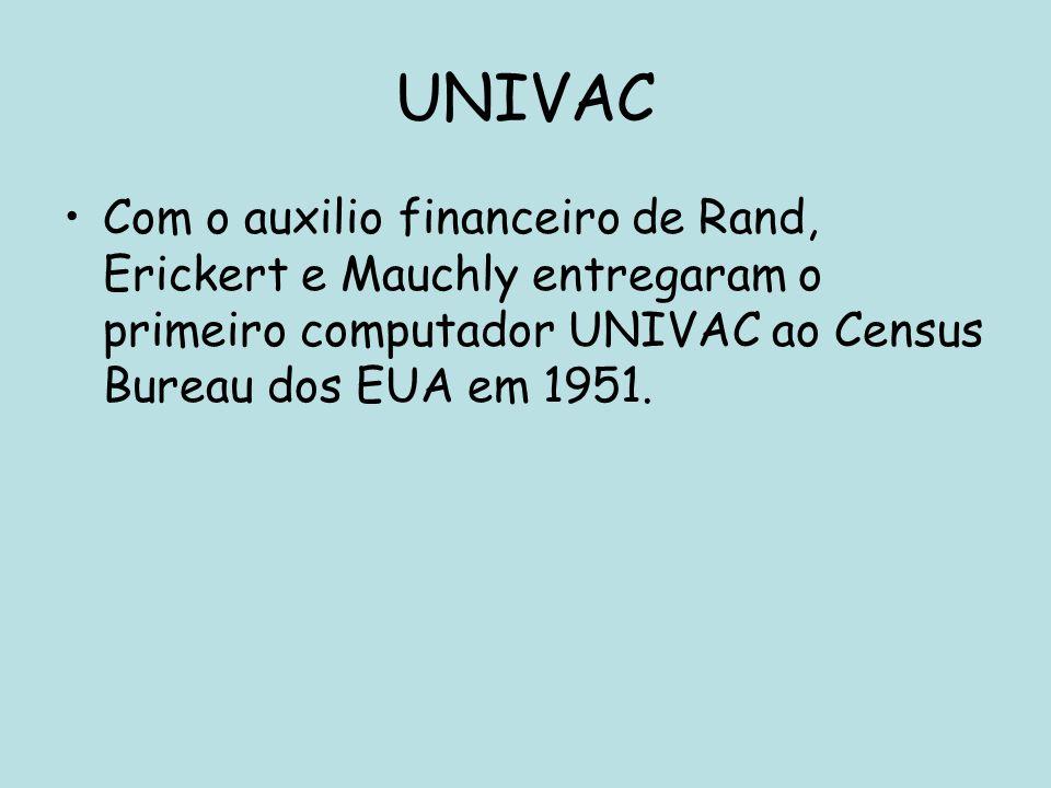 UNIVAC Com o auxilio financeiro de Rand, Erickert e Mauchly entregaram o primeiro computador UNIVAC ao Census Bureau dos EUA em 1951.