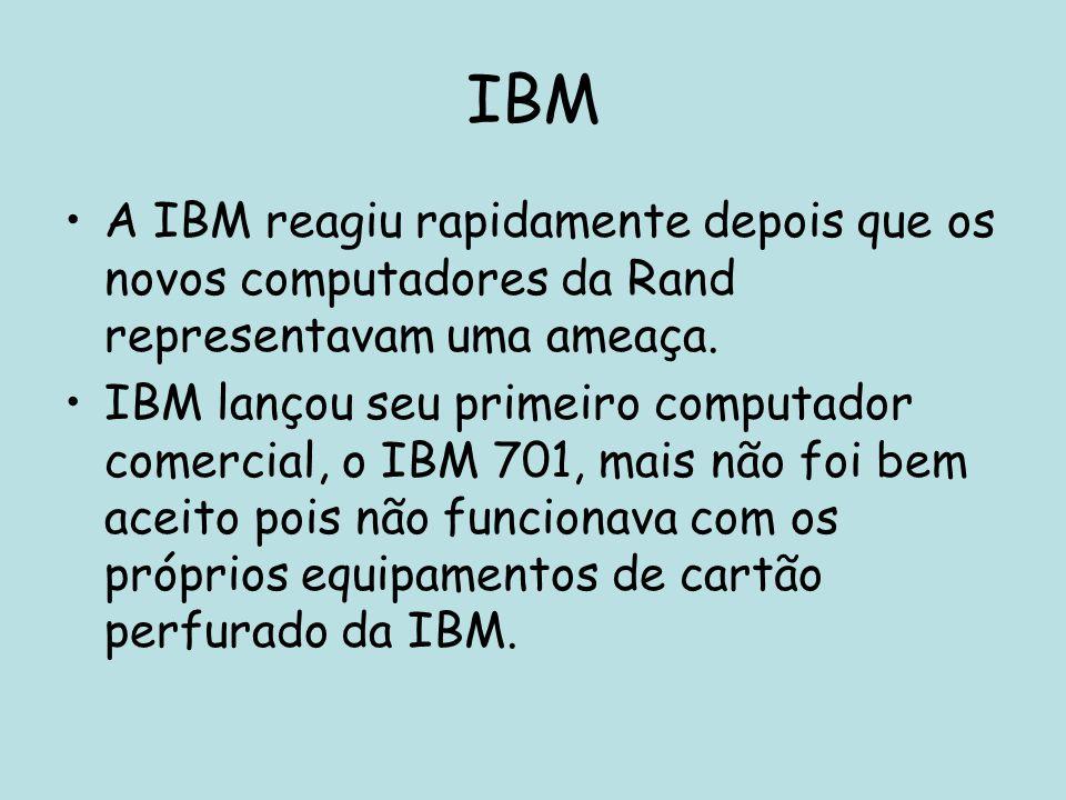 IBM A IBM reagiu rapidamente depois que os novos computadores da Rand representavam uma ameaça. IBM lançou seu primeiro computador comercial, o IBM 70