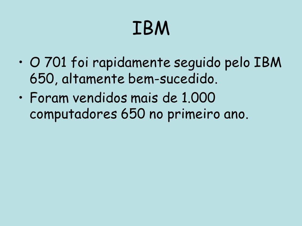 IBM O 701 foi rapidamente seguido pelo IBM 650, altamente bem-sucedido. Foram vendidos mais de 1.000 computadores 650 no primeiro ano.
