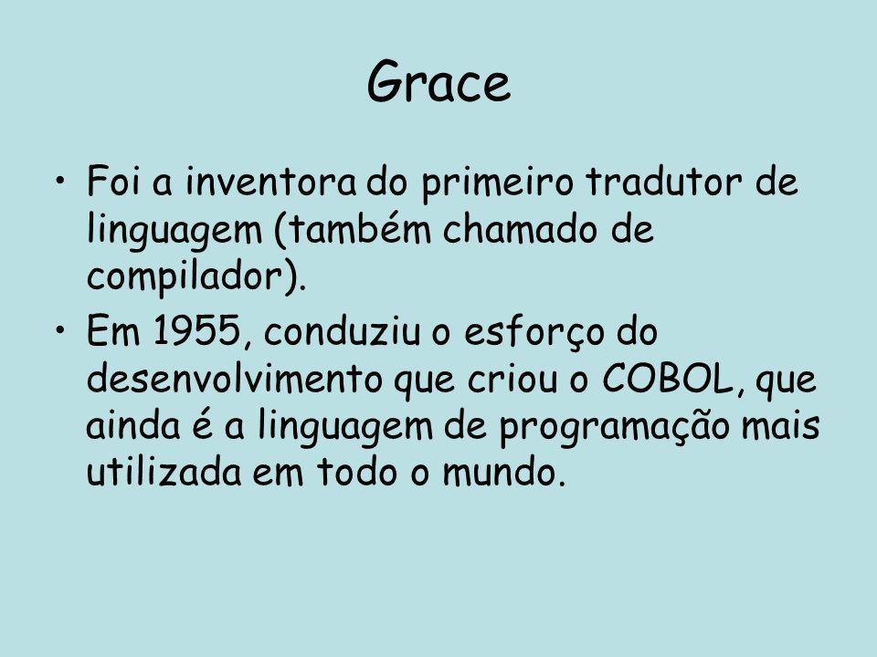 Grace Foi a inventora do primeiro tradutor de linguagem (também chamado de compilador). Em 1955, conduziu o esforço do desenvolvimento que criou o COB