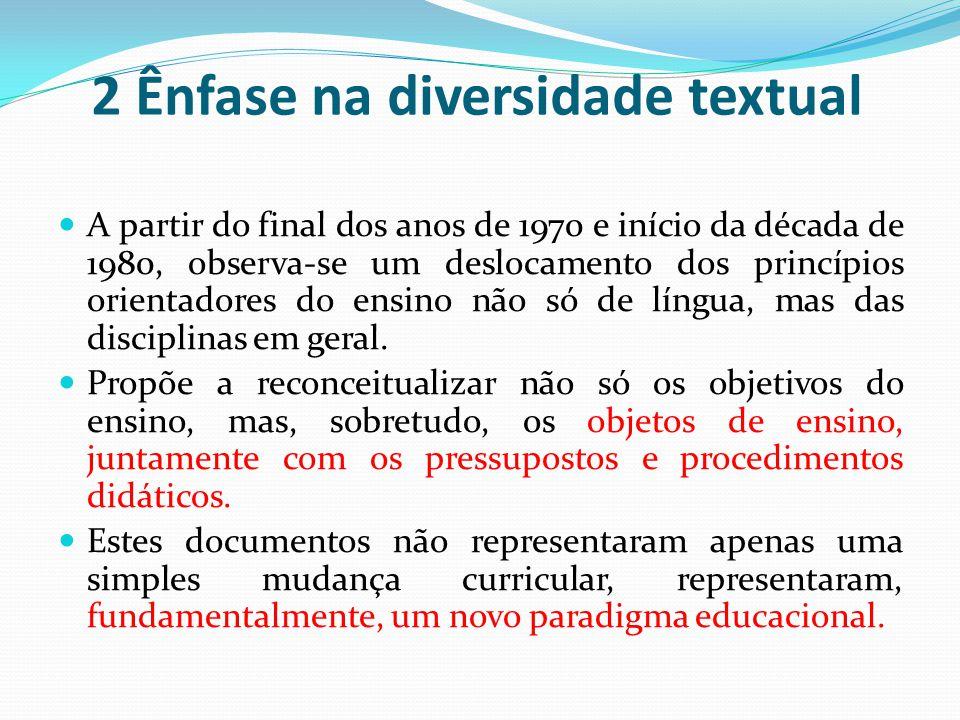 2 Ênfase na diversidade textual A partir do final dos anos de 1970 e início da década de 1980, observa-se um deslocamento dos princípios orientadores