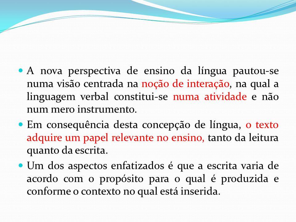 A nova perspectiva de ensino da língua pautou-se numa visão centrada na noção de interação, na qual a linguagem verbal constitui-se numa atividade e n