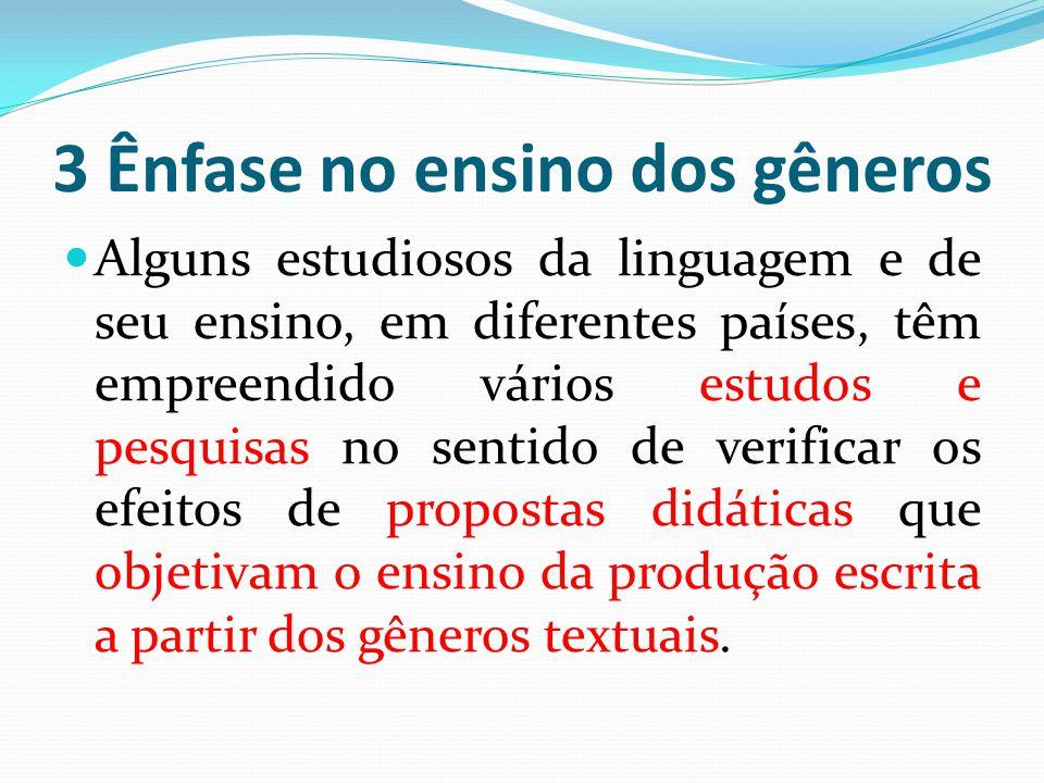 3 Ênfase no ensino dos gêneros Alguns estudiosos da linguagem e de seu ensino, em diferentes países, têm empreendido vários estudos e pesquisas no sen