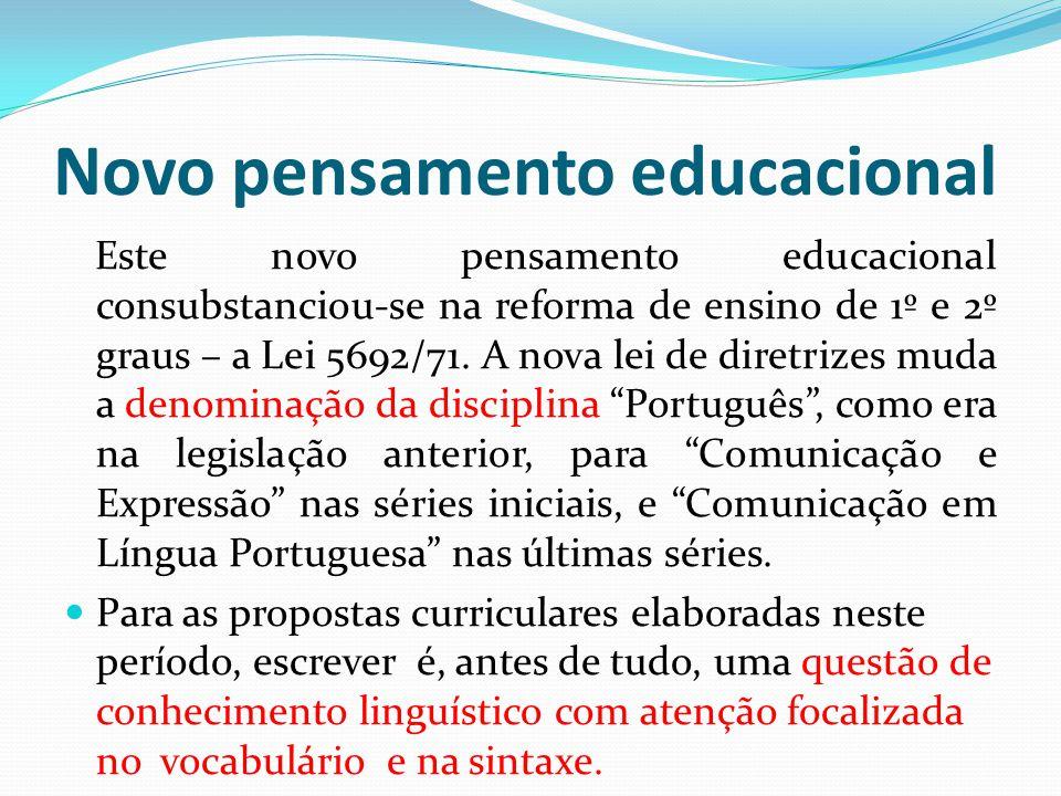 Novo pensamento educacional Este novo pensamento educacional consubstanciou-se na reforma de ensino de 1º e 2º graus – a Lei 5692/71. A nova lei de di