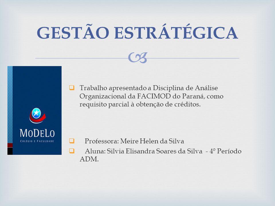 Trabalho apresentado a Disciplina de Análise Organizacional da FACIMOD do Paraná, como requisito parcial à obtenção de créditos. Professora: Meire Hel