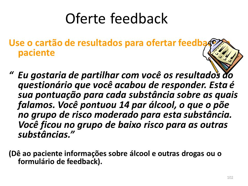 102 Use o cartão de resultados para ofertar feedback ao paciente Eu gostaria de partilhar com você os resultados do questionário que você acabou de responder.