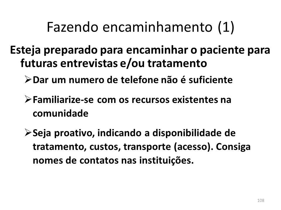 108 Fazendo encaminhamento (1) Esteja preparado para encaminhar o paciente para futuras entrevistas e/ou tratamento Dar um numero de telefone não é su