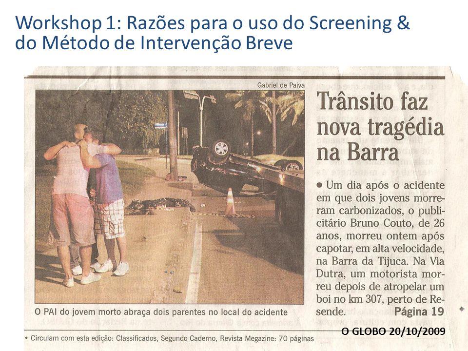 O GLOBO 20/10/2009 Workshop 1: Razões para o uso do Screening & do Método de Intervenção Breve