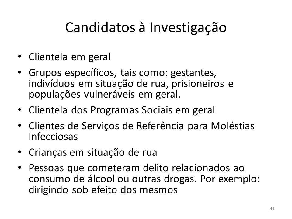 41 Candidatos à Investigação Clientela em geral Grupos específicos, tais como: gestantes, indivíduos em situação de rua, prisioneiros e populações vulneráveis em geral.