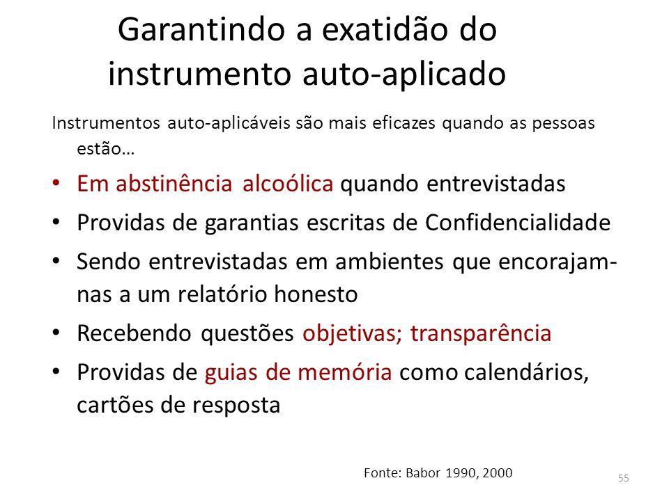 55 Garantindo a exatidão do instrumento auto-aplicado Instrumentos auto-aplicáveis são mais eficazes quando as pessoas estão… Em abstinência alcoólica