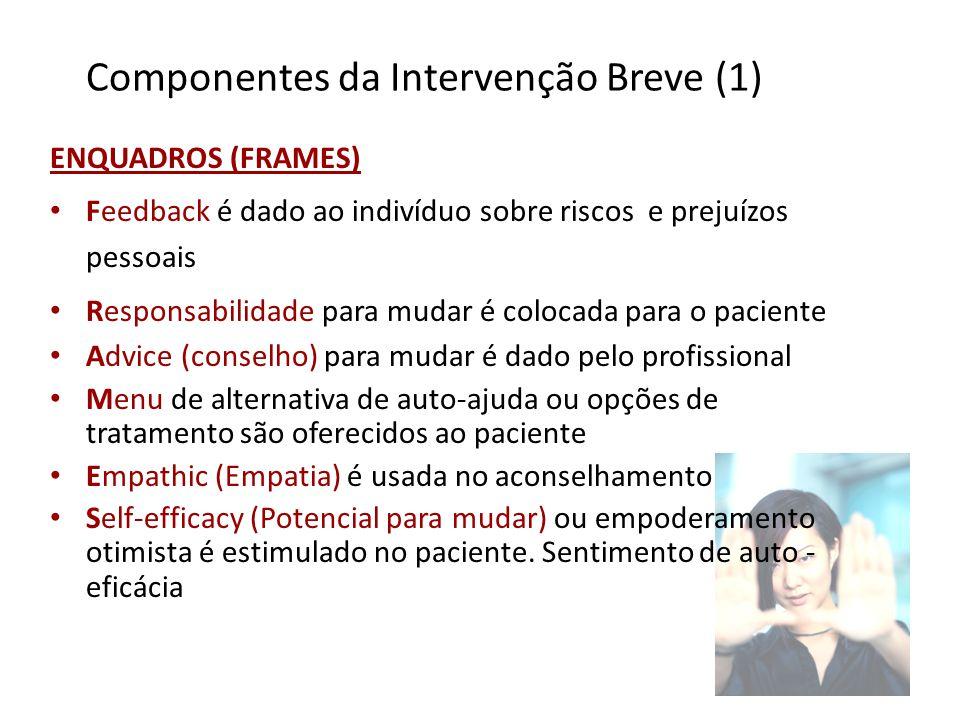 57 Componentes da Intervenção Breve (1) ENQUADROS (FRAMES) Feedback é dado ao indivíduo sobre riscos e prejuízos pessoais Responsabilidade para mudar