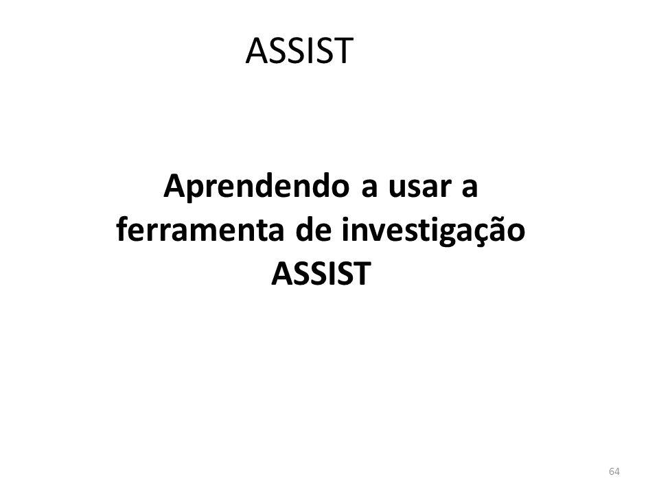 64 ASSIST Aprendendo a usar a ferramenta de investigação ASSIST