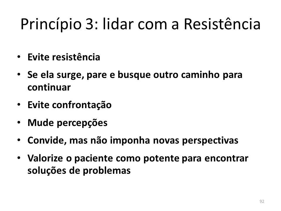 92 Princípio 3: lidar com a Resistência Evite resistência Se ela surge, pare e busque outro caminho para continuar Evite confrontação Mude percepções