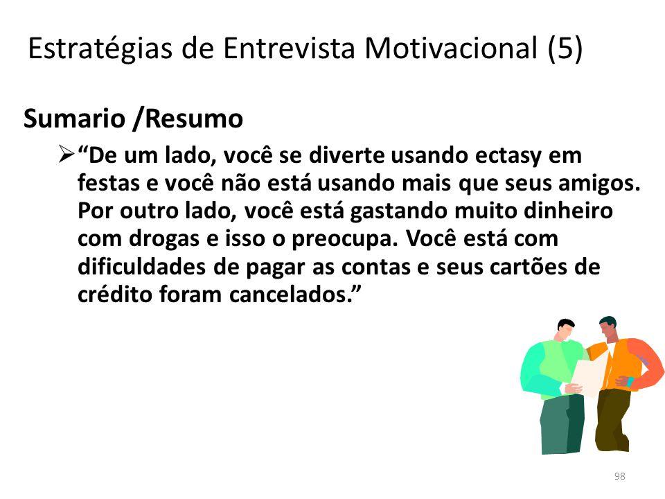 98 Estratégias de Entrevista Motivacional (5) Sumario /Resumo De um lado, você se diverte usando ectasy em festas e você não está usando mais que seus amigos.