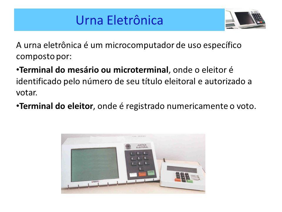 Urna Eletrônica A urna eletrônica é um microcomputador de uso específico composto por: Terminal do mesário ou microterminal, onde o eleitor é identificado pelo número de seu título eleitoral e autorizado a votar.