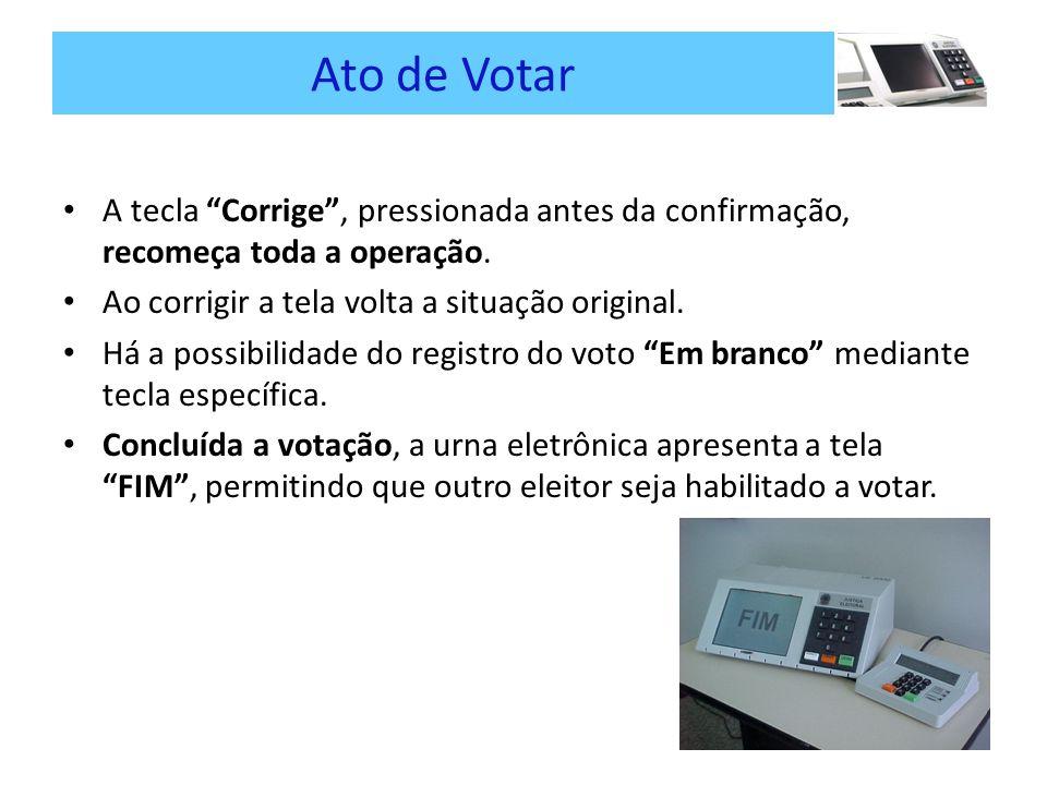 Ato de Votar A tecla Corrige, pressionada antes da confirmação, recomeça toda a operação.