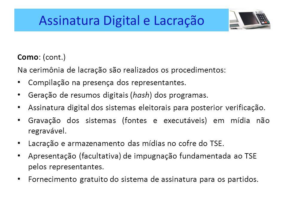 Assinatura Digital e Lacração Como: (cont.) Na cerimônia de lacração são realizados os procedimentos: Compilação na presença dos representantes.