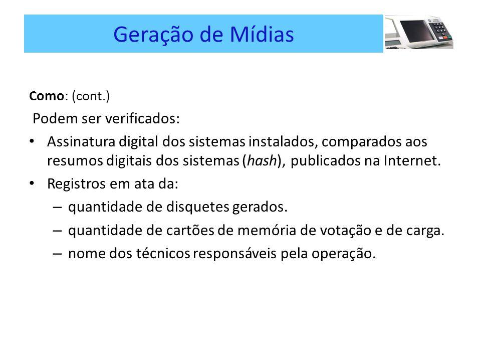 Geração de Mídias Como: (cont.) Podem ser verificados: Assinatura digital dos sistemas instalados, comparados aos resumos digitais dos sistemas (hash), publicados na Internet.
