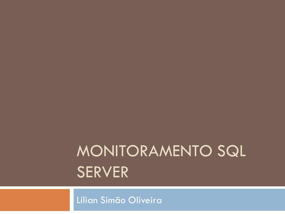 MONITORAMENTO SQL SERVER Lílian Simão Oliveira