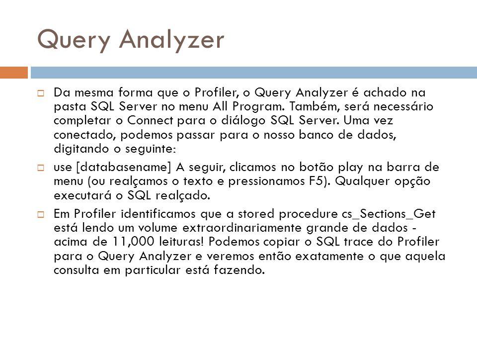 Query Analyzer Da mesma forma que o Profiler, o Query Analyzer é achado na pasta SQL Server no menu All Program.