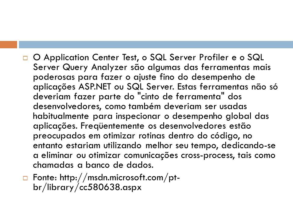 O Application Center Test, o SQL Server Profiler e o SQL Server Query Analyzer são algumas das ferramentas mais poderosas para fazer o ajuste fino do desempenho de aplicações ASP.NET ou SQL Server.