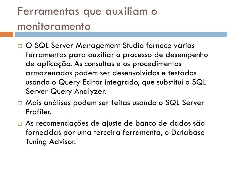 Ferramentas que auxiliam o monitoramento O SQL Server Management Studio fornece várias ferramentas para auxiliar o processo de desempenho de aplicação.