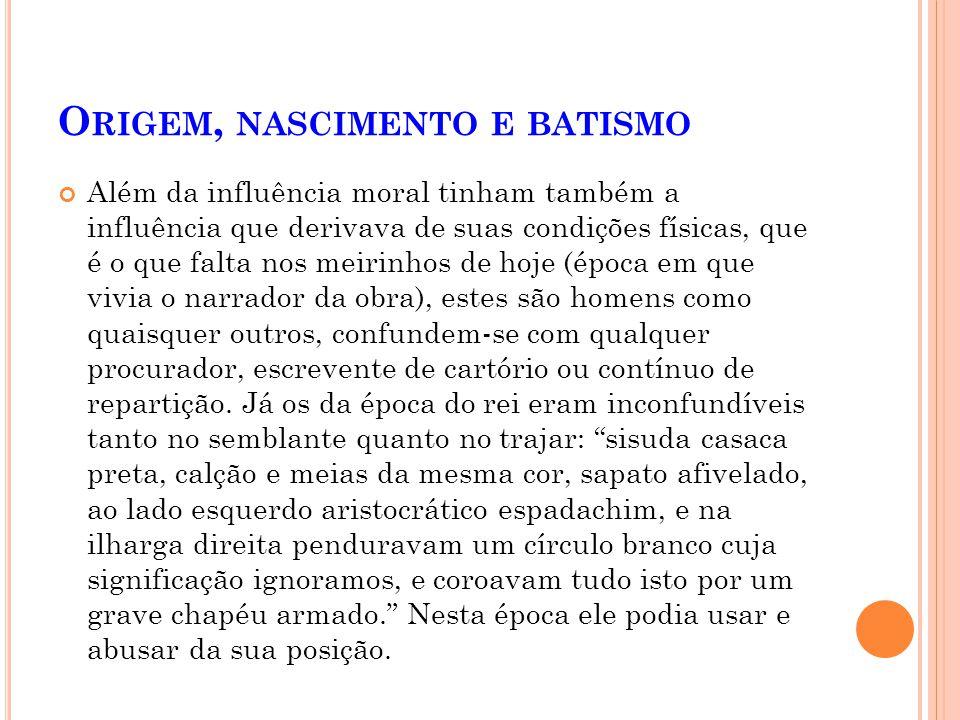 O RIGEM, NASCIMENTO E BATISMO No Rio de Janeiro, na rua do Ouvidor, havia um local em que os meirinhos se reuniam, daí o nome o canto dos meirinhos, o