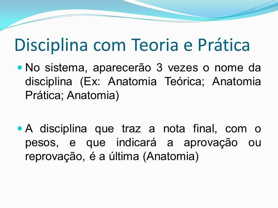 Disciplina com Teoria e Prática No sistema, aparecerão 3 vezes o nome da disciplina (Ex: Anatomia Teórica; Anatomia Prática; Anatomia) A disciplina qu