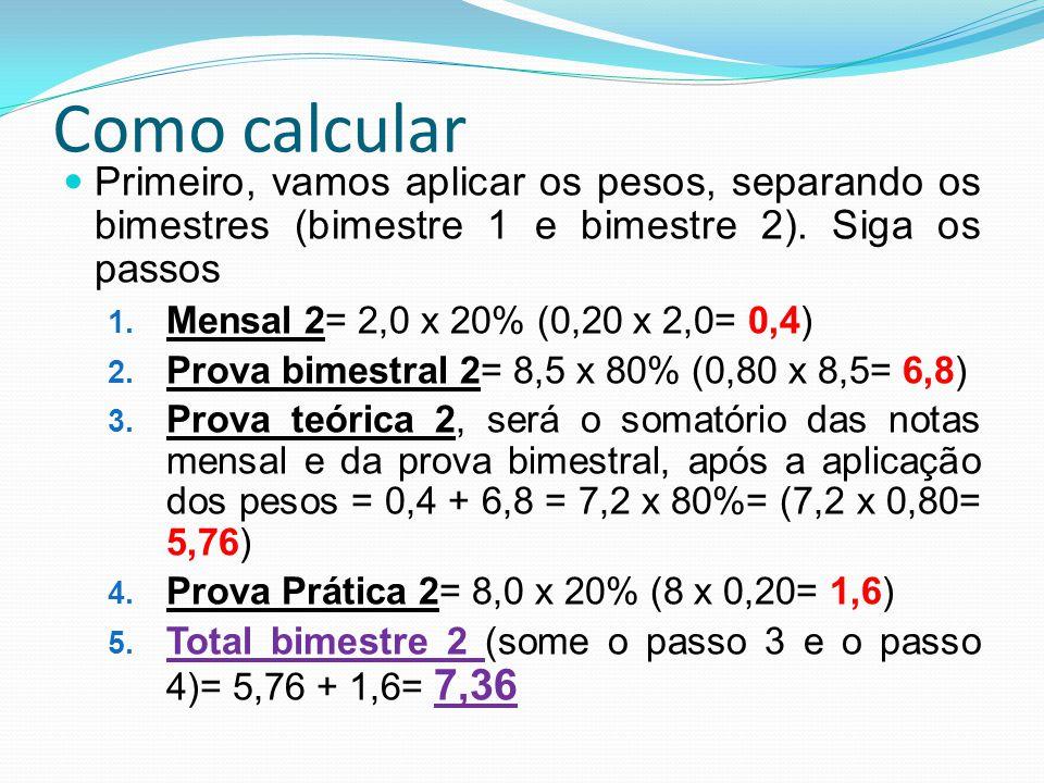 Como calcular Agora, vamos aplicar os pesos dos bimestres 1.